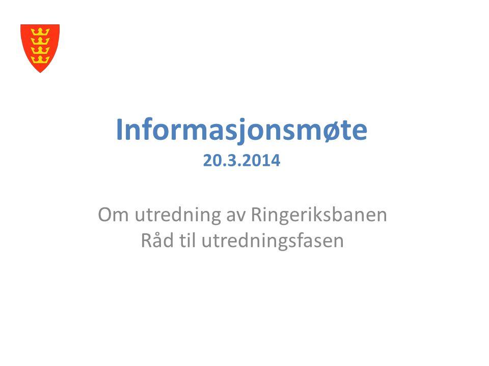 Informasjonsmøte 20.3.2014 Om utredning av Ringeriksbanen Råd til utredningsfasen