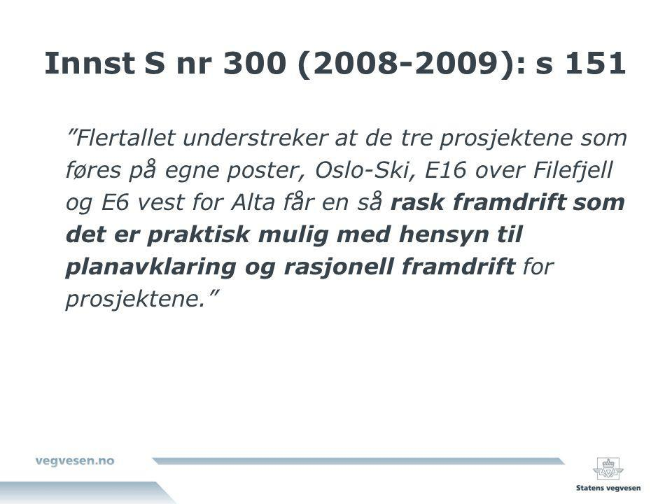"""Innst S nr 300 (2008-2009): s 151 """"Flertallet understreker at de tre prosjektene som føres på egne poster, Oslo-Ski, E16 over Filefjell og E6 vest for"""