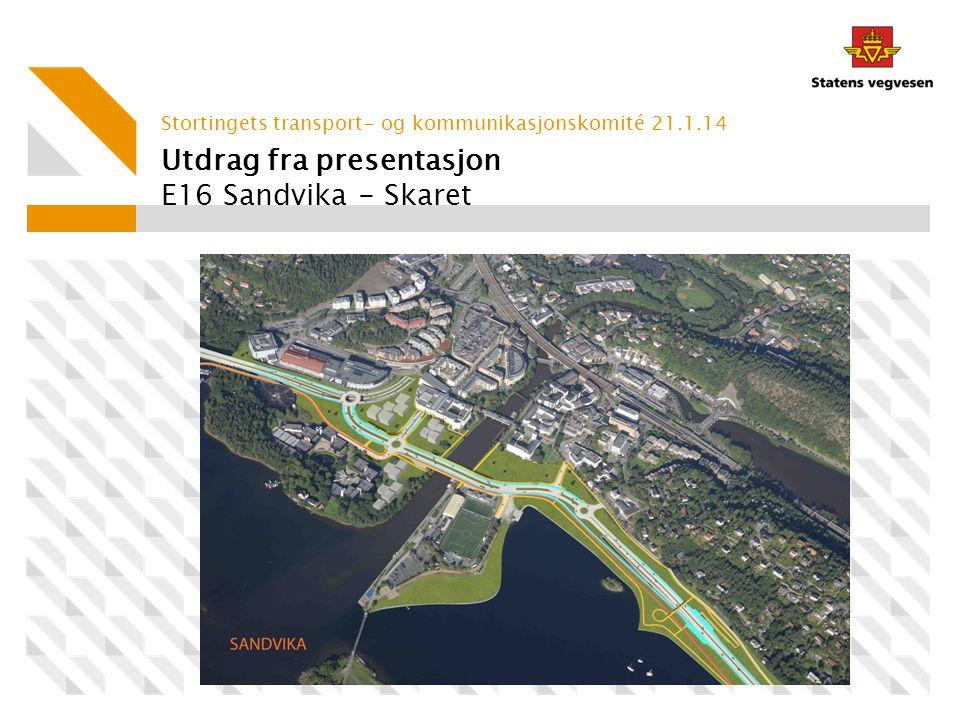 Utdrag fra presentasjon E16 Sandvika - Skaret Stortingets transport- og kommunikasjonskomité 21.1.14