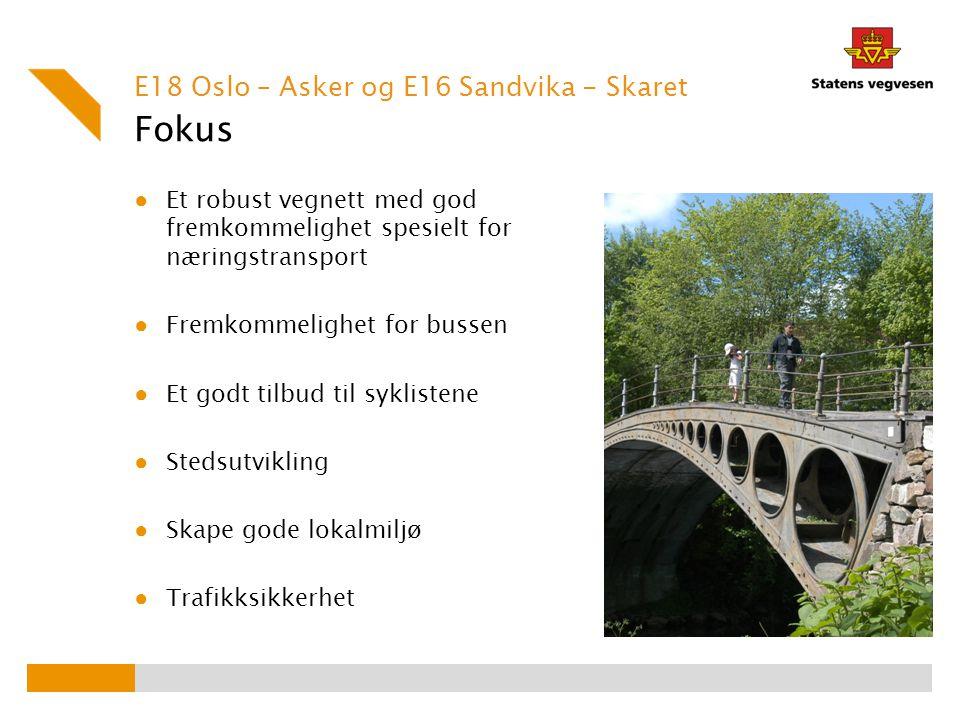 Fokus E18 Oslo – Asker og E16 Sandvika - Skaret ● Et robust vegnett med god fremkommelighet spesielt for næringstransport ● Fremkommelighet for bussen
