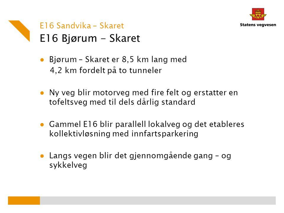 E16 Bjørum - Skaret ● Bjørum – Skaret er 8,5 km lang med 4,2 km fordelt på to tunneler ● Ny veg blir motorveg med fire felt og erstatter en tofeltsveg
