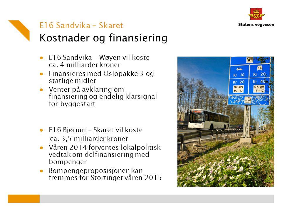 Kostnader og finansiering E16 Sandvika - Skaret ● E16 Sandvika - Wøyen vil koste ca. 4 milliarder kroner ● Finansieres med Oslopakke 3 og statlige mid