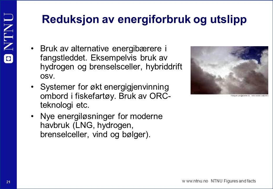 21 w ww.ntnu.no NTNU Figures and facts Reduksjon av energiforbruk og utslipp Bruk av alternative energibærere i fangstleddet.