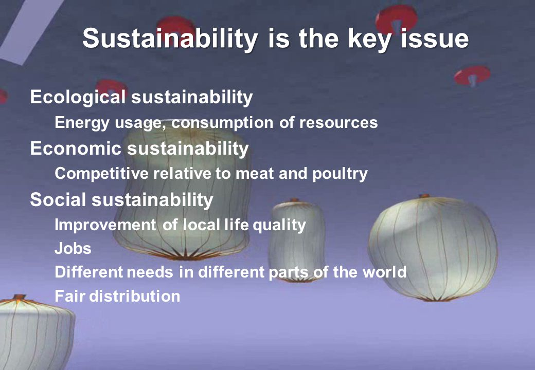9 9 Sustainability is the key issue Ecological sustainability Energy usage, consumption of resources Economic sustainability Competitive relative to m