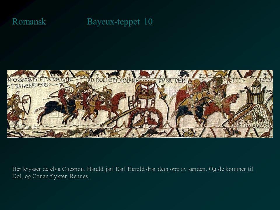 Bayeux-teppet 10 Romansk Her krysser de elva Cuesnon. Harald jarl Earl Harold drar dem opp av sanden. Og de kommer til Dol, og Conan flykter. Rennes.