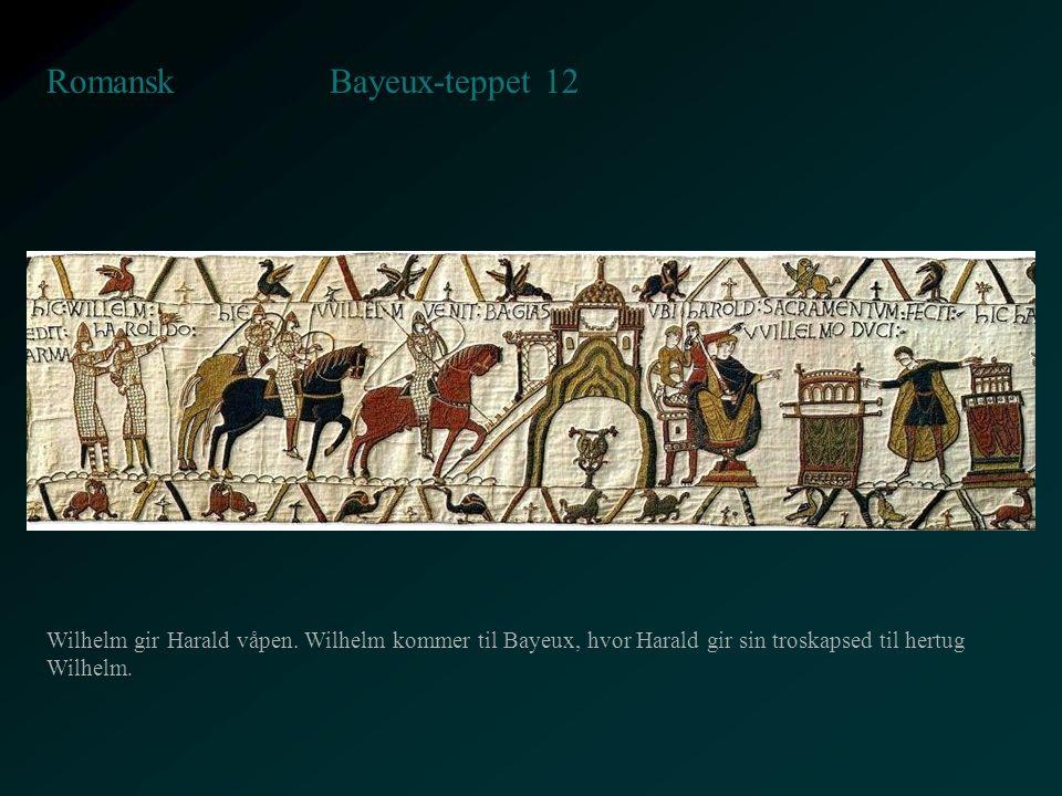 Bayeux-teppet 12 Romansk Wilhelm gir Harald våpen. Wilhelm kommer til Bayeux, hvor Harald gir sin troskapsed til hertug Wilhelm.