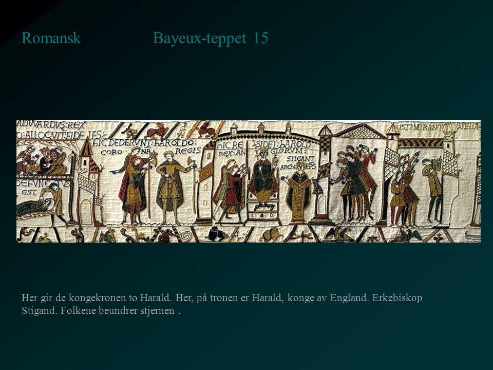 Bayeux-teppet 15 Romansk Her gir de kongekronen to Harald. Her, på tronen er Harald, konge av England. Erkebiskop Stigand. Folkene beundrer stjernen.
