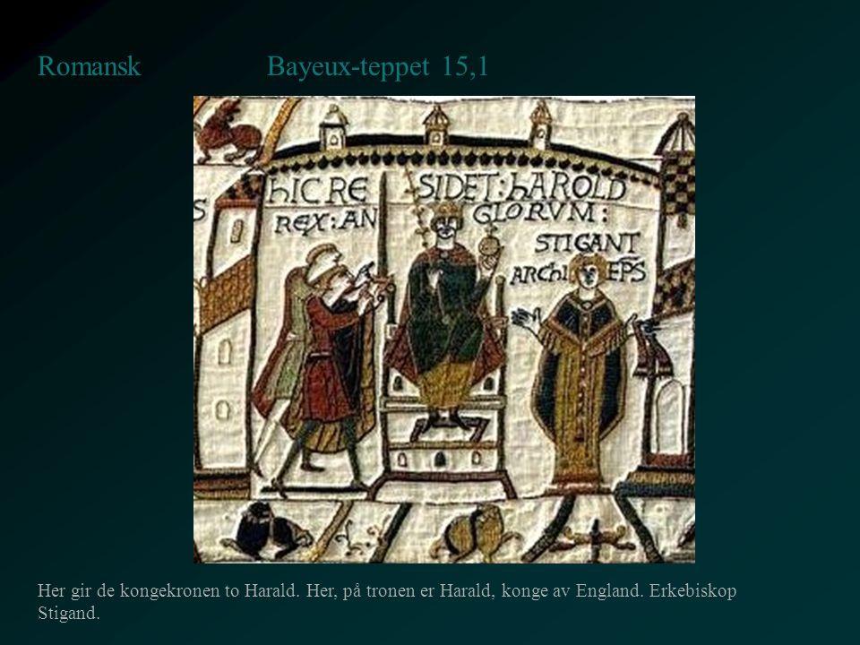 Bayeux-teppet 15,1 Romansk Her gir de kongekronen to Harald. Her, på tronen er Harald, konge av England. Erkebiskop Stigand.