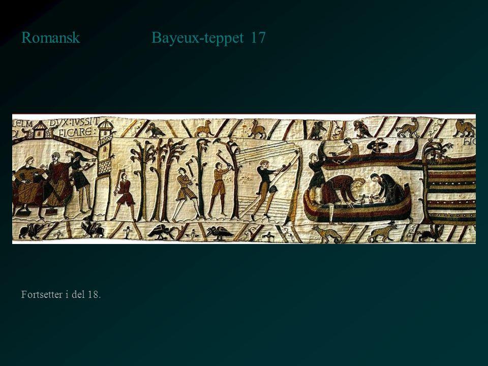 Bayeux-teppet 17 Romansk Fortsetter i del 18.