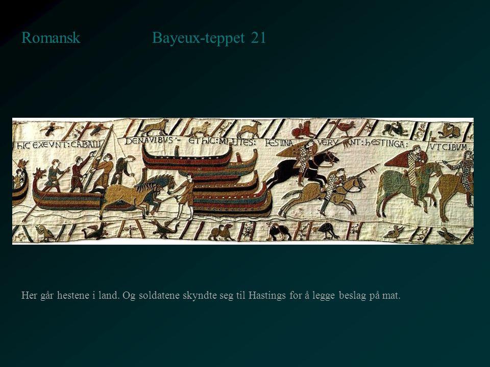 Bayeux-teppet 21 Romansk Her går hestene i land. Og soldatene skyndte seg til Hastings for å legge beslag på mat.