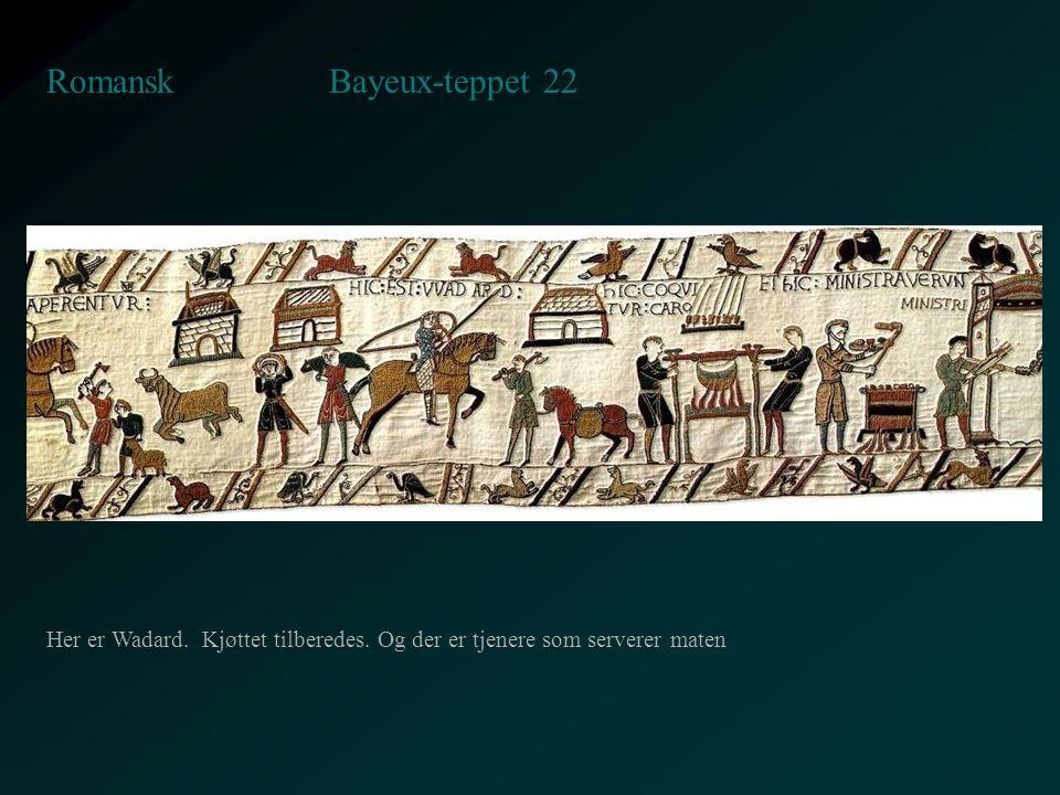 Bayeux-teppet 22 Romansk Her er Wadard. Kjøttet tilberedes. Og der er tjenere som serverer maten