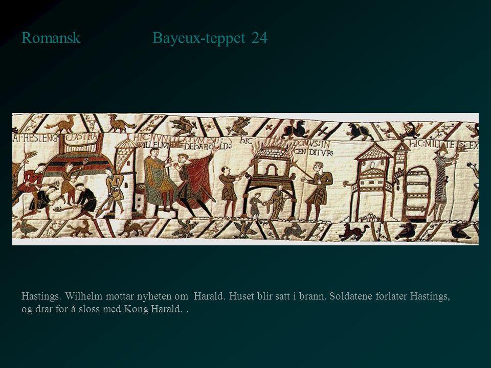 Bayeux-teppet 24 Romansk Hastings. Wilhelm mottar nyheten om Harald. Huset blir satt i brann. Soldatene forlater Hastings, og drar for å sloss med Kon