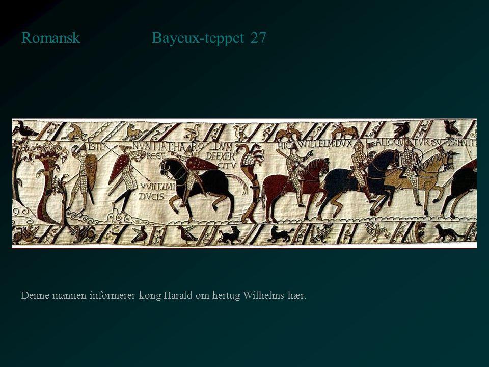 Bayeux-teppet 27 Romansk Denne mannen informerer kong Harald om hertug Wilhelms hær.