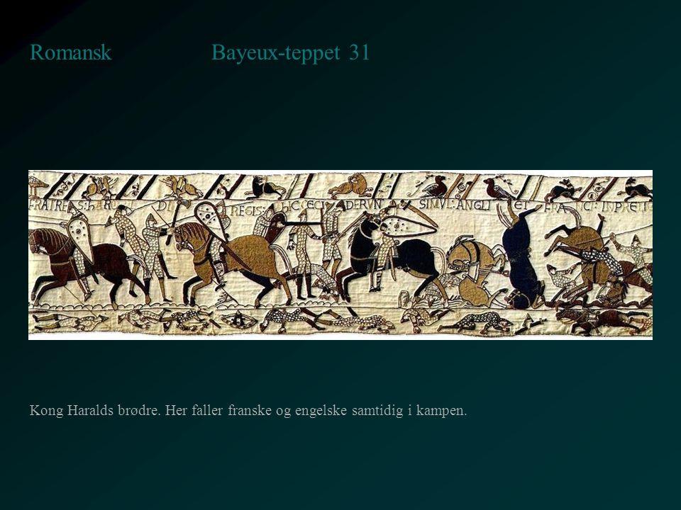 Bayeux-teppet 31 Romansk Kong Haralds brødre. Her faller franske og engelske samtidig i kampen.