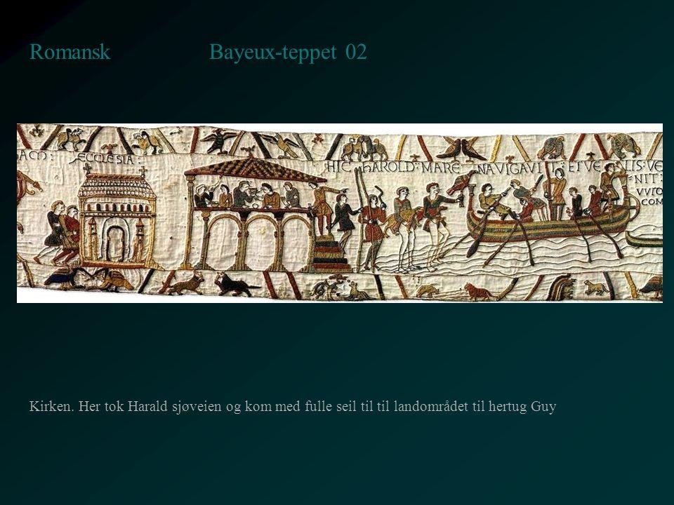 Bayeux-teppet 02 Romansk Kirken. Her tok Harald sjøveien og kom med fulle seil til til landområdet til hertug Guy