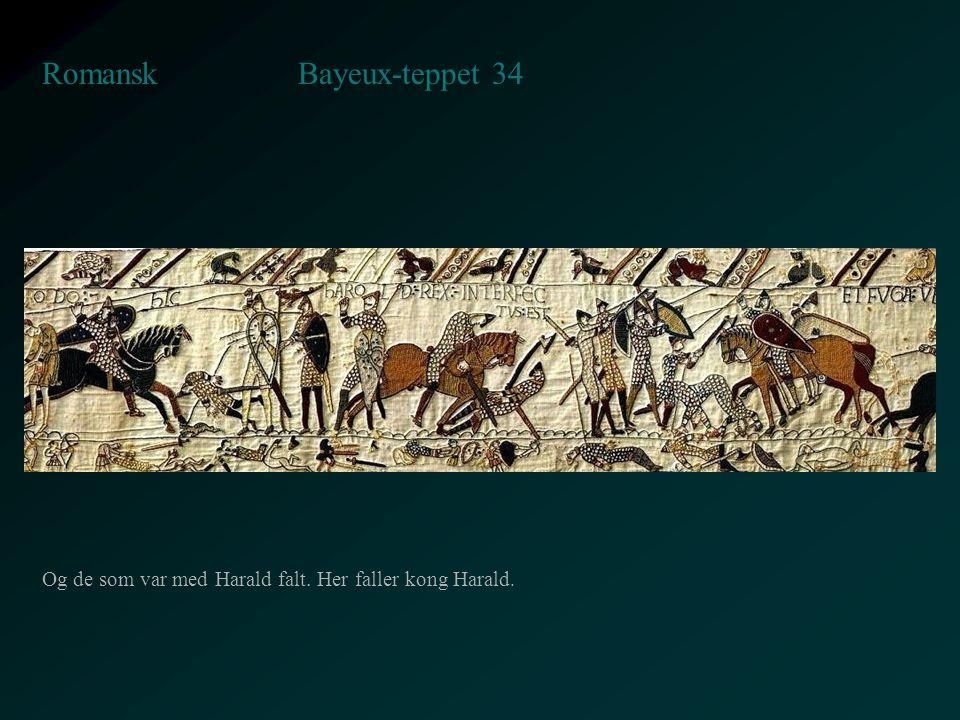 Bayeux-teppet 34 Romansk Og de som var med Harald falt. Her faller kong Harald.