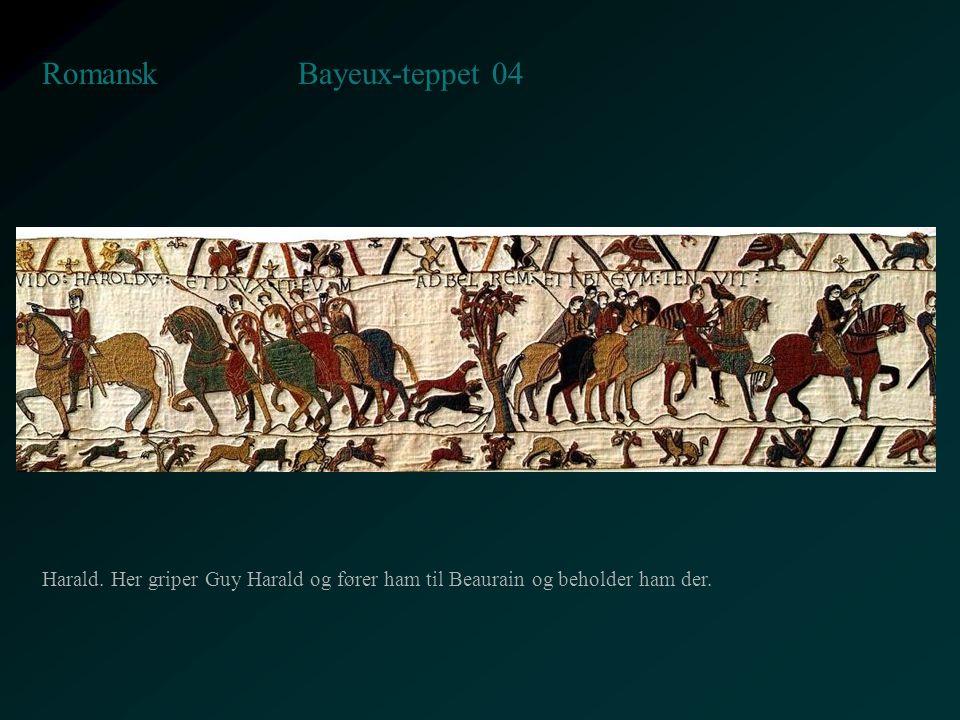 Bayeux-teppet 04 Romansk Harald. Her griper Guy Harald og fører ham til Beaurain og beholder ham der.