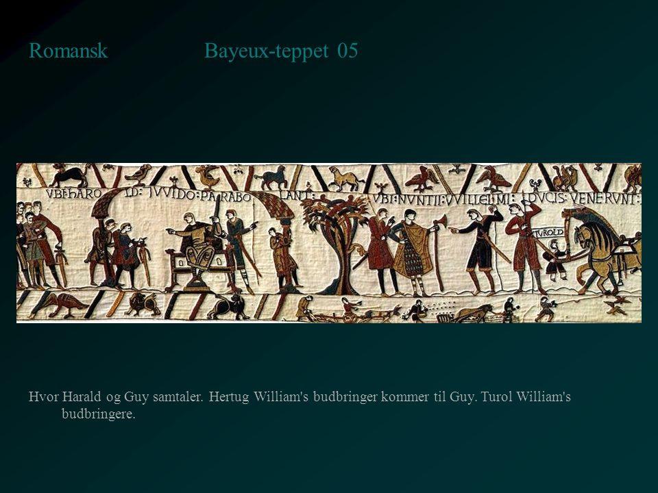 Bayeux-teppet 05 Romansk Hvor Harald og Guy samtaler. Hertug William's budbringer kommer til Guy. Turol William's budbringere.
