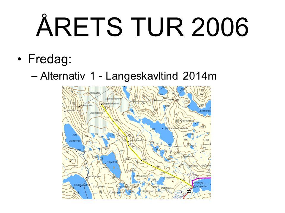 ÅRETS TUR 2006 Fredag: –Alternativ 1 - Langeskavltind 2014m Er en snill fjelltopp, lett oppnåelig for de fleste, men utsikten er noe begrenset siden den ligger såpass nær høyere topper som Uranostind (2157 moh) og Mjølkedalspiggen (2040 moh).Uranostind (2157 moh)Mjølkedalspiggen (2040 moh)