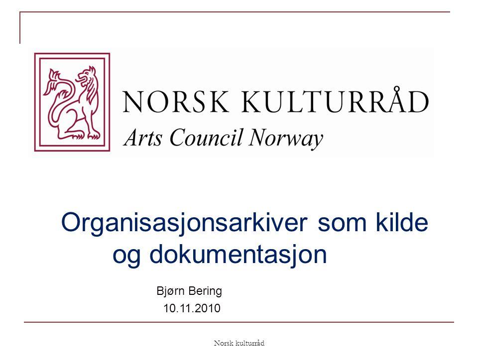 Norsk kulturråd Organisasjonsarkiver som kilde og dokumentasjon Bjørn Bering 10.11.2010