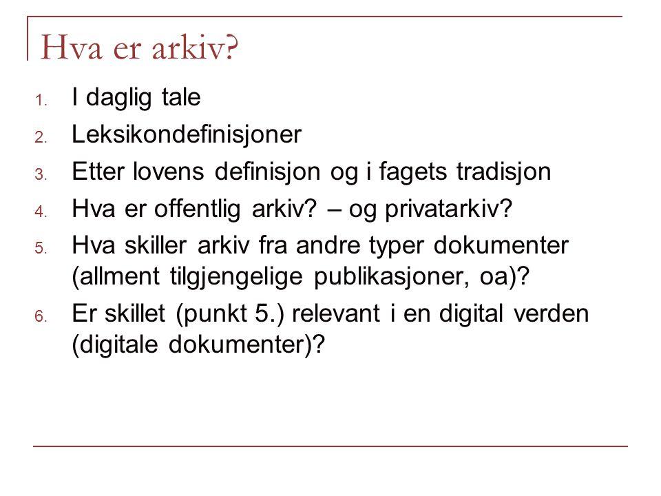 Hva er arkiv. 1. I daglig tale 2. Leksikondefinisjoner 3.