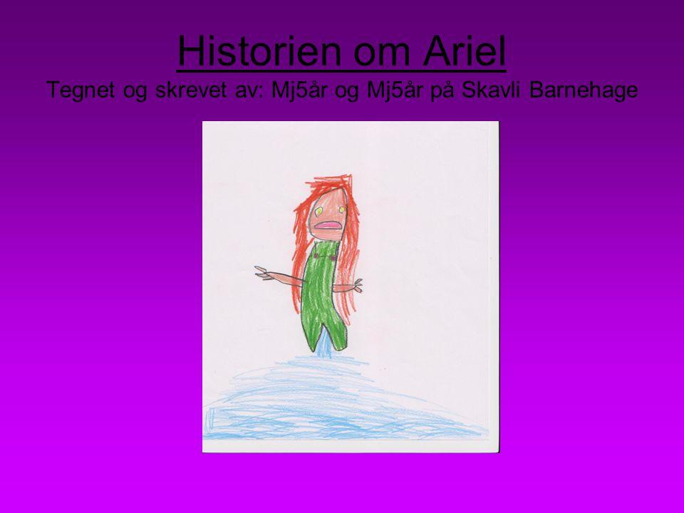 Historien om Ariel Tegnet og skrevet av: Mj5år og Mj5år på Skavli Barnehage
