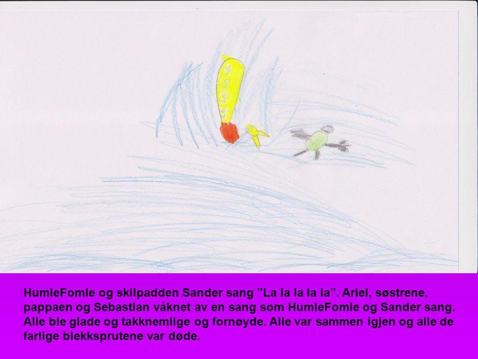 """HumleFomle og skilpadden Sander sang """"La la la la la"""". Ariel, søstrene, pappaen og Sebastian våknet av en sang som HumleFomle og Sander sang. Alle ble"""