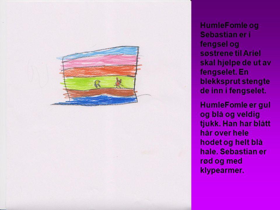 HumleFomle og Sebastian er i fengsel og søstrene til Ariel skal hjelpe de ut av fengselet. En blekksprut stengte de inn i fengselet. HumleFomle er gul