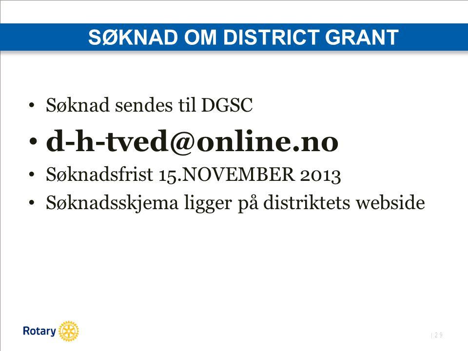 | 29 SØKNAD OM DISTRICT GRANT Søknad sendes til DGSC d-h-tved@online.no Søknadsfrist 15.NOVEMBER 2013 Søknadsskjema ligger på distriktets webside