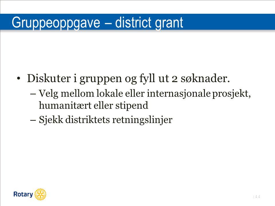 | 44 Gruppeoppgave – district grant Diskuter i gruppen og fyll ut 2 søknader.
