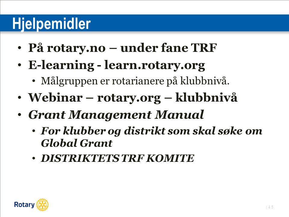| 45 Hjelpemidler På rotary.no – under fane TRF E-learning - learn.rotary.org Målgruppen er rotarianere på klubbnivå.