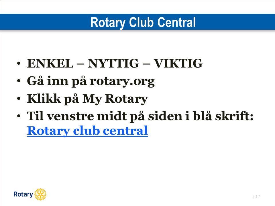 | 47 Rotary Club Central ENKEL – NYTTIG – VIKTIG Gå inn på rotary.org Klikk på My Rotary Til venstre midt på siden i blå skrift: Rotary club central