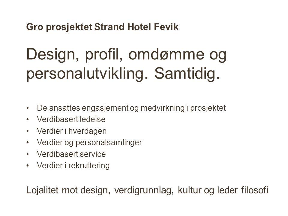 Gro prosjektet Strand Hotel Fevik Design, profil, omdømme og personalutvikling. Samtidig. De ansattes engasjement og medvirkning i prosjektet Verdibas