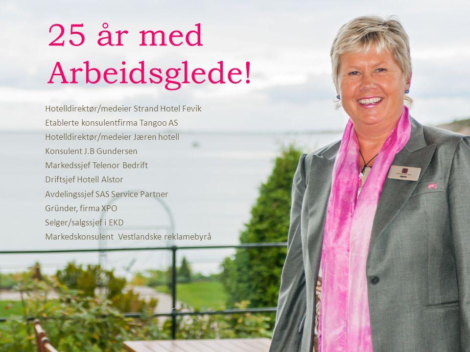 25 år med Arbeidsglede! Hotelldirektør/medeier Strand Hotel Fevik Etablerte konsulentfirma Tangoo AS Hotelldirektør/medeier Jæren hotell Konsulent J.B