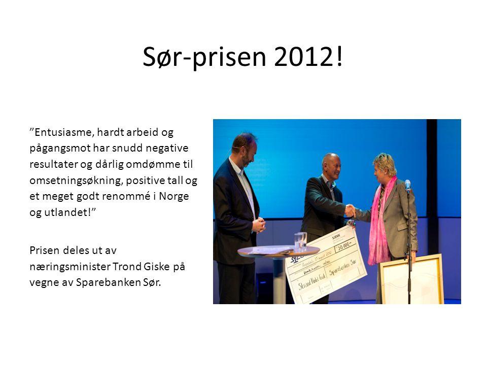 """Sør-prisen 2012! """"Entusiasme, hardt arbeid og pågangsmot har snudd negative resultater og dårlig omdømme til omsetningsøkning, positive tall og et meg"""