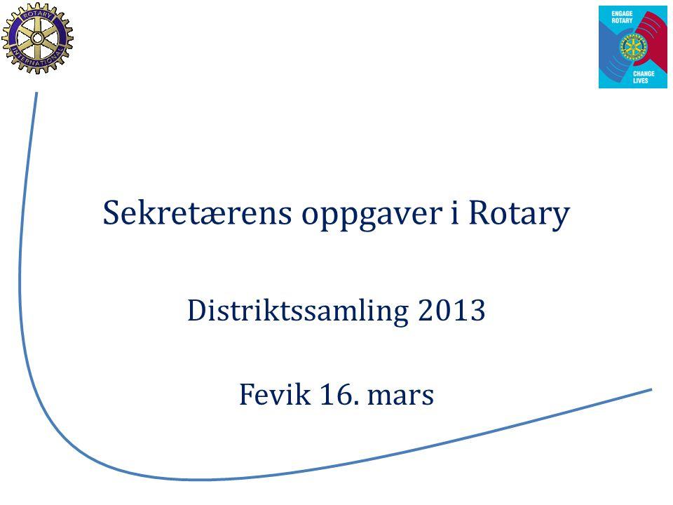 Sekretærens oppgaver i Rotary Distriktssamling 2013 Fevik 16. mars