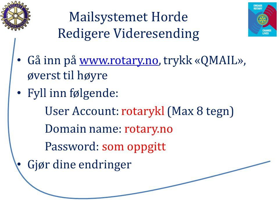 Mailsystemet Horde Redigere Videresending Gå inn på www.rotary.no, trykk «QMAIL», øverst til høyrewww.rotary.no Fyll inn følgende: User Account: rotar