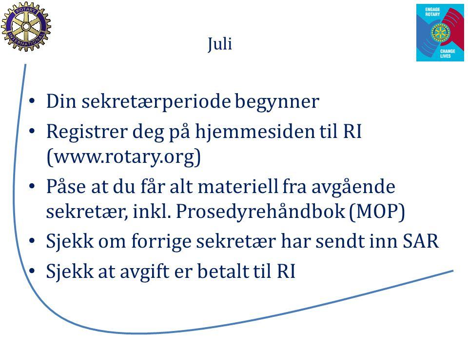 Juli Din sekretærperiode begynner Registrer deg på hjemmesiden til RI (www.rotary.org) Påse at du får alt materiell fra avgående sekretær, inkl.