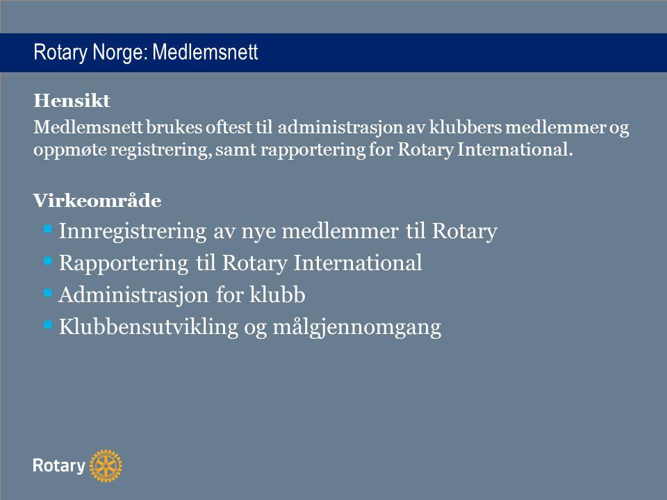 Hensikt Medlemsnett brukes oftest til administrasjon av klubbers medlemmer og oppmøte registrering, samt rapportering for Rotary International. Virkeo
