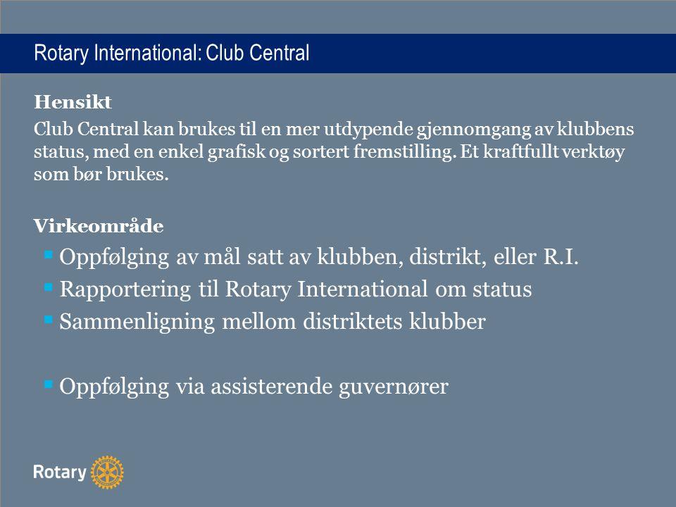 Rotary International: Club Central Hensikt Club Central kan brukes til en mer utdypende gjennomgang av klubbens status, med en enkel grafisk og sorter