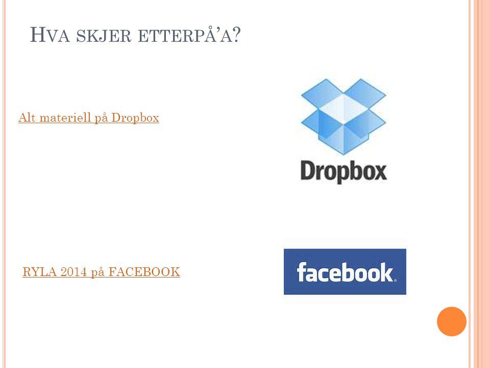 H VA SKJER ETTERPÅ ' A ? RYLA 2014 på FACEBOOK Alt materiell på Dropbox