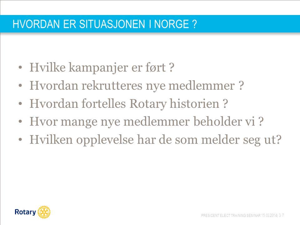 PRESIDENT ELECT TRAINING SEMINAR 15.03.2014| 37 HVORDAN ER SITUASJONEN I NORGE ? Hvilke kampanjer er ført ? Hvordan rekrutteres nye medlemmer ? Hvorda