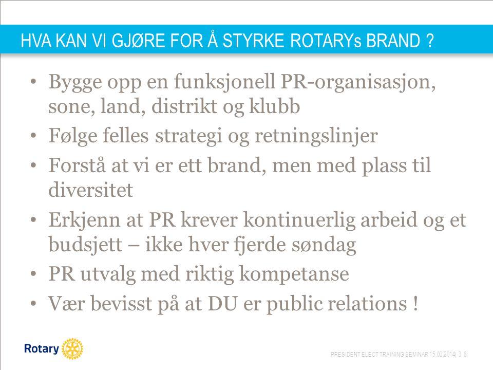 PRESIDENT ELECT TRAINING SEMINAR 15.03.2014| 38 HVA KAN VI GJØRE FOR Å STYRKE ROTARYs BRAND .