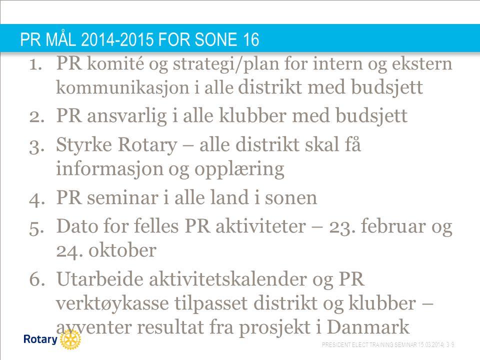 PRESIDENT ELECT TRAINING SEMINAR 15.03.2014| 39 PR MÅL 2014-2015 FOR SONE 16 1.PR komité og strategi/plan for intern og ekstern kommunikasjon i alle d