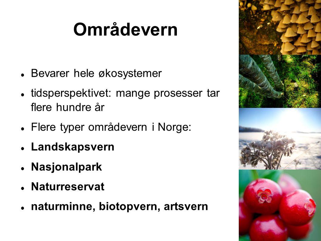 Områdevern Bevarer hele økosystemer tidsperspektivet: mange prosesser tar flere hundre år Flere typer områdevern i Norge: Landskapsvern Nasjonalpark N