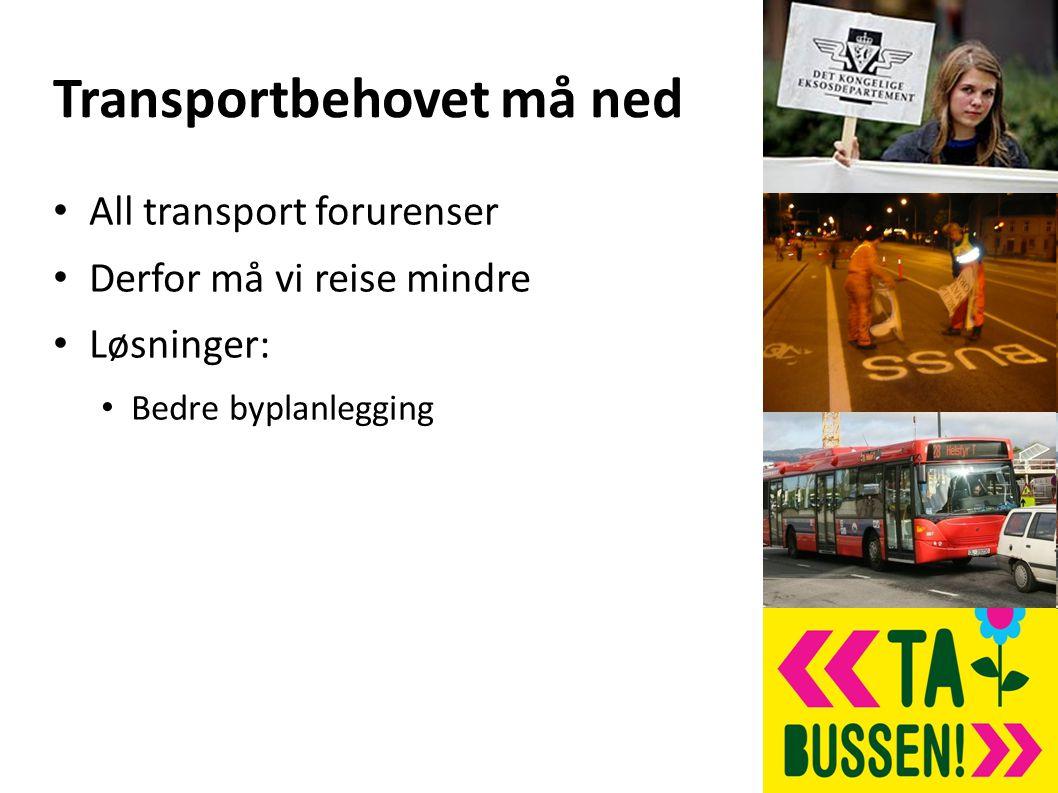 Transportbehovet må ned All transport forurenser Derfor må vi reise mindre Løsninger: Bedre byplanlegging