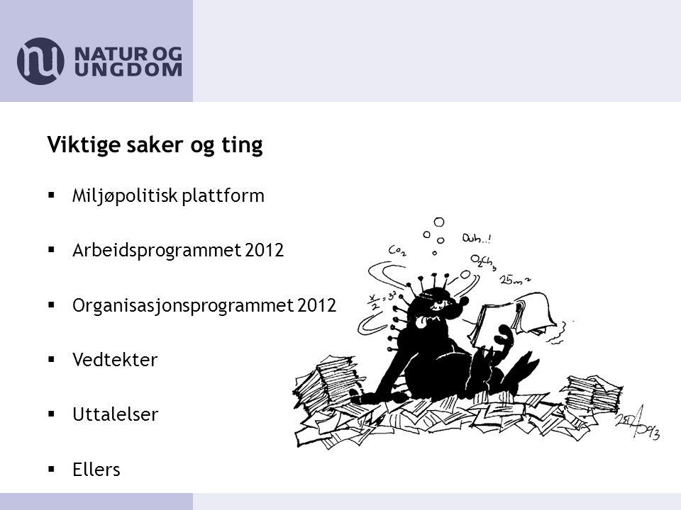 Viktige saker og ting  Miljøpolitisk plattform  Arbeidsprogrammet 2012  Organisasjonsprogrammet 2012  Vedtekter  Uttalelser  Ellers