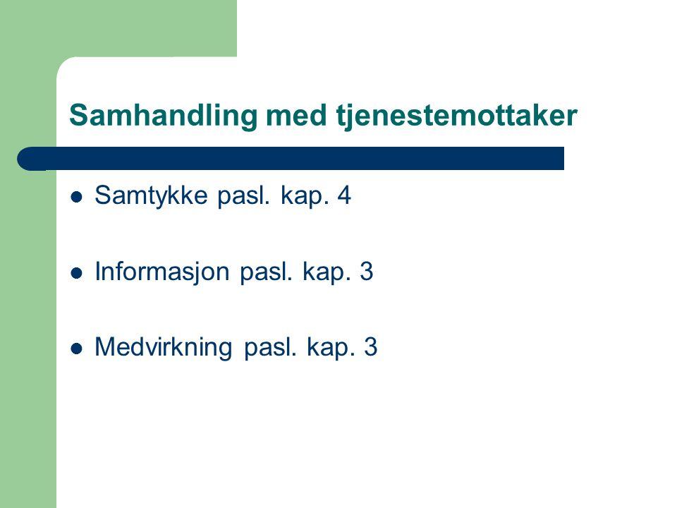 Samhandling med tjenestemottaker Samtykke pasl. kap. 4 Informasjon pasl. kap. 3 Medvirkning pasl. kap. 3