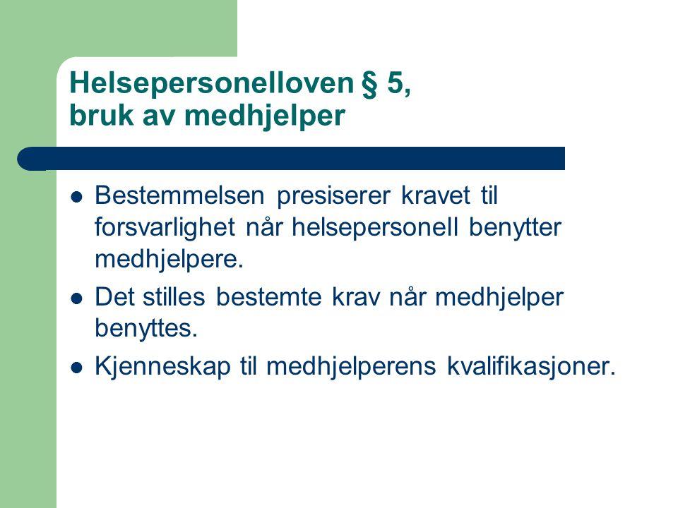 Helsepersonelloven § 5, bruk av medhjelper Bestemmelsen presiserer kravet til forsvarlighet når helsepersonell benytter medhjelpere. Det stilles beste