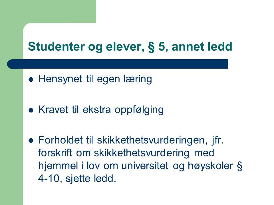 Studenter og elever, § 5, annet ledd Hensynet til egen læring Kravet til ekstra oppfølging Forholdet til skikkethetsvurderingen, jfr. forskrift om ski